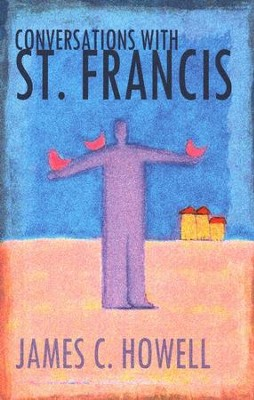 Conversations with Saint Francis  -     By: James C. Howell