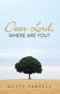 Dear Lord, Where Are You? - eBook  -     By: Dusty Farrell
