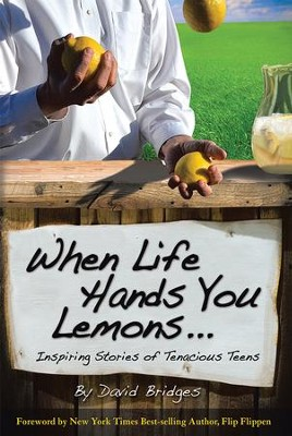 When Life Hands You Lemons: Inspiring Stories of Tenacious Teens - eBook  -     By: David Bridges