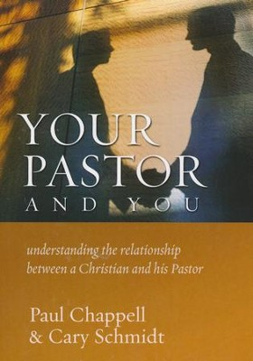 Your Pastor and You: Understanding the Relationship between a Christian and His Pastor  -     By: Paul Chappell, Cary Schmidt
