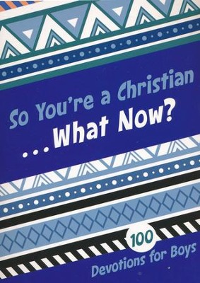 So You're a Christian . . . What Now?: 100 Devotions for Boys  -