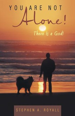 You Are Not Alone!: There Is a God! - eBook  -     By: Stephen Royall