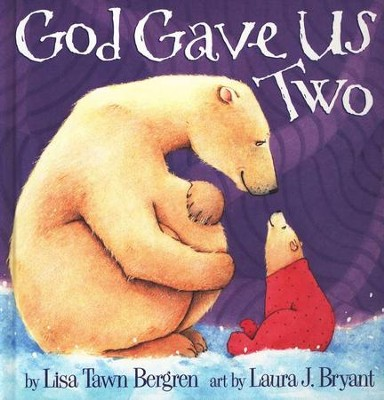 God Gave Us Two    -     By: Lisa Tawn Bergren     Illustrated By: Laura J. Bryant