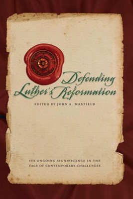 Defending Luther's Reformation: Its Ongoing Significance in the Face of Contemporary Challenges  -