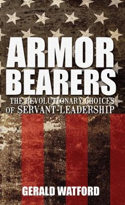 Armorbearers: The Revolutionary Choices of Servant-Leadership - eBook  -     By: Gerald Watford