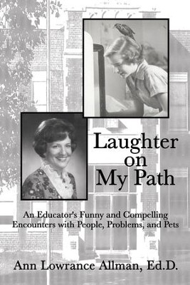 Laughter on My Path: An Educator's Funny and Compelling Encounters with People, Problems, and Pets - eBook  -     By: Ann Lowrance Allman