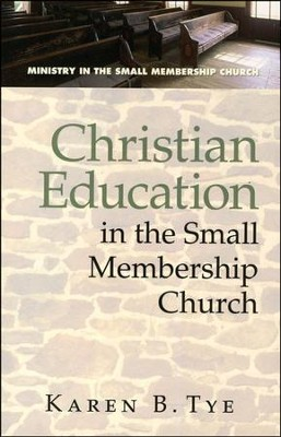 Christian Education in the Small Membership Church  -     By: Karen Tye
