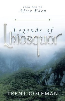 Legends of Lhiosquor: Book One of After Eden - eBook  -     By: Trent Coleman