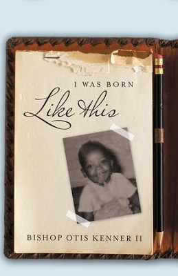 I Was Born Like This - eBook  -     By: Otis Kenner II