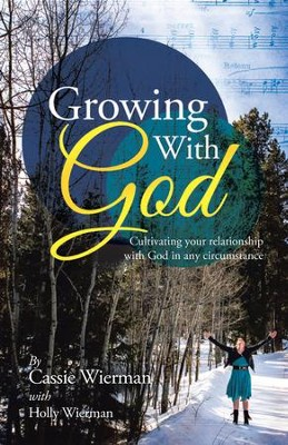 Growing With God: Cultivating your relationship with God in any circumstance - eBook  -     By: Cassie Wierman