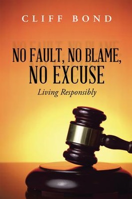 No Fault, No Blame, No Excuse: Living Responsibly - eBook  -     By: Cliff Bond