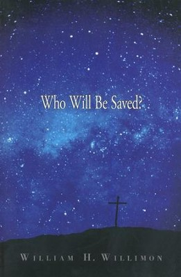 Who Will Be Saved?  -     By: William H. Willimon