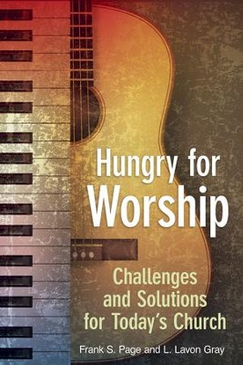 Hungry for Worship: Challenges and Solutions for Today's Church - eBook  -     By: Dr. Frank Page, Dr. Lavon Gray