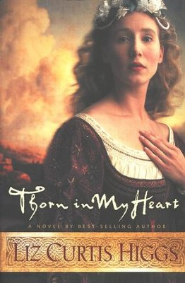 Thorn in My Heart, Lowlands of Scotland Series #1   -     By: Liz Curtis Higgs