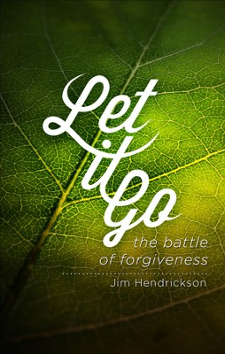 Let It Go: The Battle of Forgiveness - eBook  -     By: Jim Hendrickson