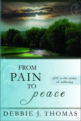 From Pain to Peace: Joy in the Midst of Suffering   -     By: Debbie J. Thomas