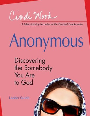 Anonymous: Women's Bible Study Leader Guide: Discovering the Somebody You Are to God - eBook  -     By: Cindi Wood