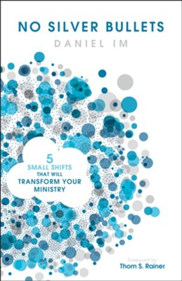 No Silver Bullets: Five Small Shifts That Will Transform Your Ministry  -     By: Daniel Im