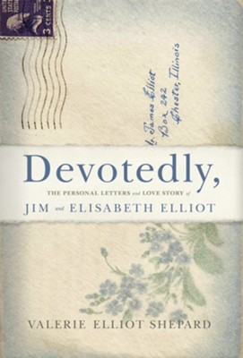 Devotedly: The Personal Letters and Love Story of Jim and Elisabeth Elliot  -     By: Valerie Shepard