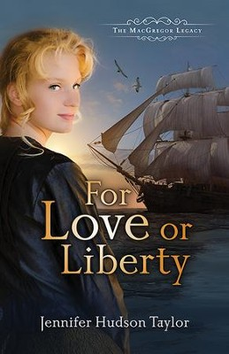 For Love or Liberty, The MacGregor Legacy Series #3 -eBook  -     By: Jennifer Hudson Taylor