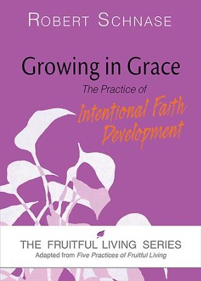 Growing in Grace: The Practice of Intentional Faith Development - eBook  -     By: Robert Schnase