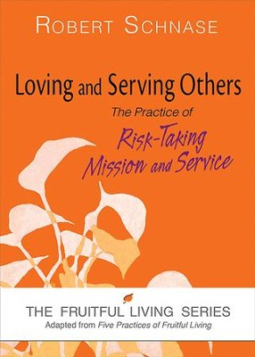 Loving and Serving Others: The Practice of Risk-Taking Mission and Service - eBook  -     By: Robert Schnase