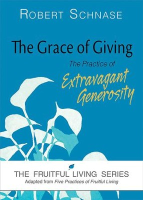 The Grace of Giving: The Practice of Extravagant Generosity - eBook  -     By: Robert Schnase