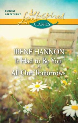 It Had to Be You/All Our Tomorrows, 2-in-1  -     By: Irene Hannon