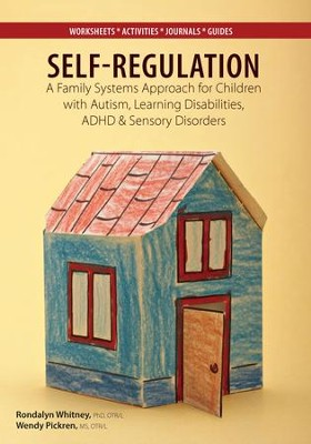 Self Regulation: A Family Systems Approach for Children with Autism, Learning Disabilities, ADHD & Sensory Disorders - eBook  -     By: Rondalyn Varney Whitney Ph.D., Wendy Pickren MS