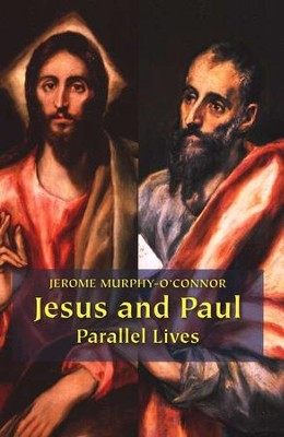 Jesus and Paul: Parallel Lives  -     By: Jerome Murphy-O'Connor