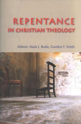 Repentance in Christian Theology  -     Edited By: Mark J. Boda     By: Mark J. Boda, Editor & Gordon T. Smith, Editor, Gordon T. Smith