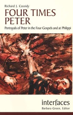 Four Times Peter: Portrayals of Peter in the Four Gospels and at Philippi  -     By: Richard J. Cassidy