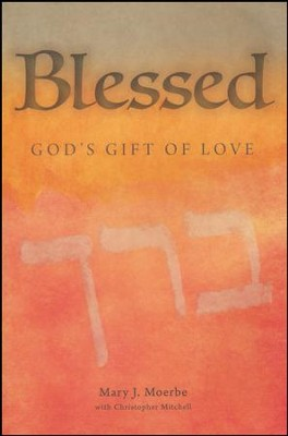Blessed: God's Gift of Love  -     By: Christopher Mitchell, Mary J. Moerbe