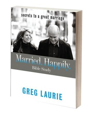 Married. Happily Bible Study: Secrets To a Great Marriage  -     By: Greg Laurie