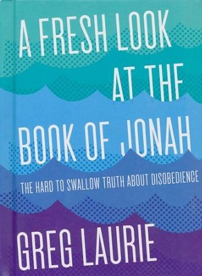 A Fresh Look At the Book of Jonah: The Hard to Swallow Truth  About Disobedience  -     By: Greg Laurie