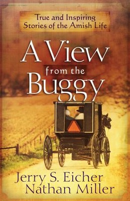 View from the Buggy, A: True and Inspiring Stories of the Amish Life - eBook  -     By: Jerry S. Eicher, Nathan Miller