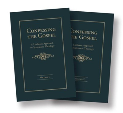 Confessing the Gospel: A Lutheran Approach to Systematic Theology, 2 Volume Set  -