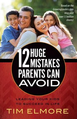 12 Huge Mistakes Parents Can Avoid: Leading Your Kids to Succeed in Life - eBook  -     By: Tim Elmore