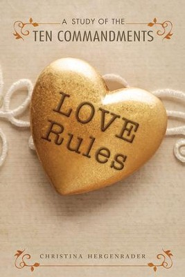 Love Rules: Ten Weeks Through the Ten Commandments   -     By: Christina Hergenrader