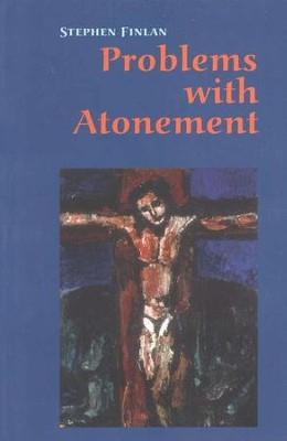 Problems with Atonement: The Origins of, and Controversy about, the Atonement Doctrine  -     By: Stephen Finlan