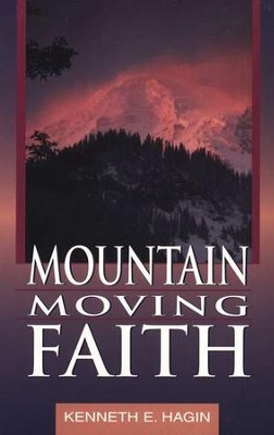 Mountain Moving Faith  -     By: Kenneth E. Hagin