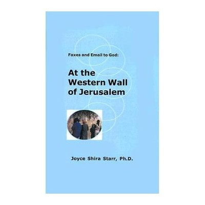 Faxes and Email to God:: At the Western Wall of Jerusalem, Edition 0002  -     By: Joyce Shira Starr
