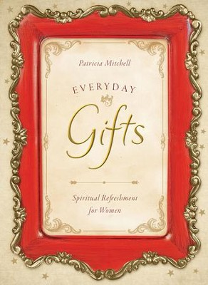 Everyday Gifts - eBook  -     By: Patricia Mitchell