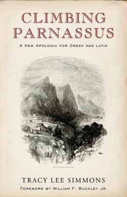 Climbing Parnassus: A New Apologia for Greek and Latin / Digital original - eBook  -     By: Tracy Lee Simmons