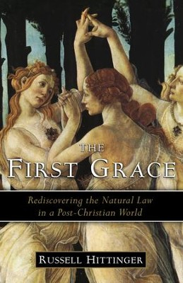 The First Grace: Rediscovering the Natural Law in a Post-Christian World / Digital original - eBook  -     By: Russell Hittinger