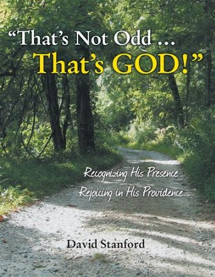 Thats Not Odd Thats GOD!: Recognizing His Presence; Rejoicing in His Providence - eBook  -     By: David Stanford