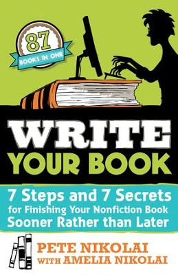 Write Your Book: 7 Steps and 7 Secrets for Finishing Your Nonfiction Book Sooner Rather Than Later - eBook  -     By: Amelia Nikolai, Pete Nikolai