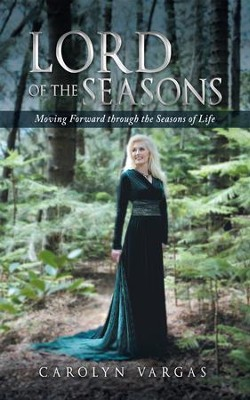 Lord of the Seasons: Moving Forward through the Seasons of Life - eBook  -     By: Carolyn Vargas