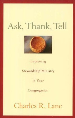 Ask, Thank, Tell: Improving Stewardship Ministry in Your Congregation  -     By: Charles Lane