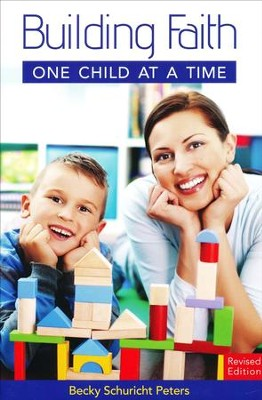 Building Faith One Child at a Time - Revised Edition  -     By: Becky Schuricht Peters